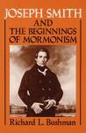 Joseph Smith and the Beginnings of Mormonism - Richard L. Bushman