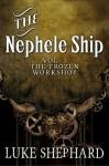 The Nephele Ship: Volume One - The Frozen Workshop - Luke Shephard