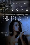 Twisted by Love: Reincarnation Tales, Book 1 (Volume 1) - Jennifer Skully, Jasmine Haynes
