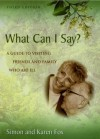 What Can I Say?: A Guide To Visiting Friends And Family Who Are Ill - Simon Fox, Karen Fox