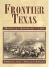 Frontier Texas: History of a Borderland to 1880 - Robert F. Pace, Donald S. Frazier