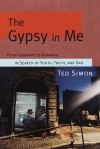 The Gypsy in Me: From Germany to Romania in Search of Youth, Truth, and Dad - Ted Simon