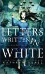 Letters Written in White - Kathryn Perez