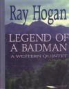Legend of a Bad Man - Ray Hogan
