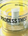 Process This!: New Recipes for the New Generation of Food Processors plus Dozens of Time-Saving Tips - Jean Anderson