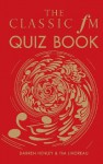 The Classic FM Quiz Book - Darren Henley, Tim Lihoreau