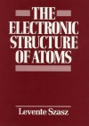 The Electronic Structure Of Atoms - Levente Szasz