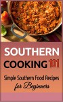 Southern Cooking: 101 (for beginners) - Simple Southern Food Recipes (Southern Food - Southern Meals - Southern Recipes - Soul Food - American Cuisine) - Clara Taylor