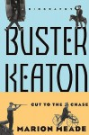 Buster Keaton: Cut To The Chase - Marion Meade