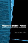 Presidents Without Parties: The Politics of Economic Reform in Argentina and Venezuela in the 1990s - Javier Corrales
