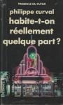 Habite-t-on Réellement Quelque Part? - Philippe Curval