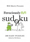 Will Shortz Presents Ferociously Fun Sudoku: 200 Easy Puzzles - Will Shortz