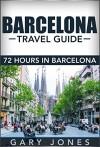 Barcelona: The Best of Barcelona For Short Stay Travel - Gary Jones