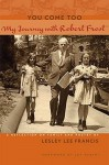 You Come Too: My Journey with Robert Frost - Lesley Lee Francis, Jay Parini