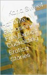Hot Wife Explosion: Five Explicit Cuckolding Erotica Stories - Karla Sweet, Amy Dupont, Alice Drake, Andi Allyn, Molly Synthia