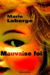 Mauvaise Foi - Marie Laberge