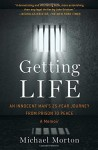 Getting Life: An Innocent Man's 25-Year Journey from Prison to Peace: A Memoir - Michael Morton