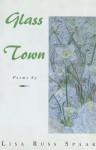 GLASS TOWN - Lisa Russ Spaar