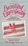 Beautiful Uncertainty - Mandy Hale
