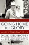 Going Home To Glory: A Memoir of Life with Dwight D. Eisenhower, 1961-1969 - David Eisenhower, Julie Nixon Eisenhower