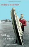 Nach Dir Die Sintflut - Andrew Kaufman, Eva Bonné