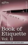 Book of Etiquette, Vol. II (in 2 Volumes) - Lillian Eichler