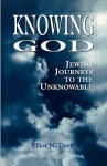 Knowing God: Jewish Journeys to the Unknowable - Elliot N. Dorff