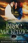 Brae MacKenzie: A Romance of Mythic Identity (Romances of Mythic Identity Book 1) - Kenneth John Atchity