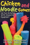 Chicken and Noodle Games:141 Fun Activities w/Innovative Equipmnt - John Byl, Pat Doyle, Herwig Baldauf, Andy Raithby