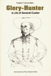 Glory-Hunter: A Life of General Custer - Frederic Franklyn Van De Water, Paul Andrew Hutton