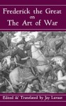 Frederick The Great On The Art Of War - Jay Luvaas