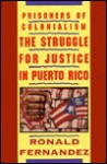 Prisoners of Colonialism: The Struggle for Justice in Puerto Rico - Ronald Fernandez