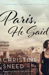 Paris, He Said - Christine Sneed
