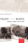 Steady the Buffs!: A Regiment, a Region, and the Great War - Mark Connelly