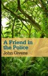 A Friend in the Police - John Givens, Veronique Vienne