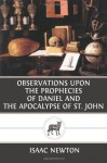 Observations Upon the Prophecies of Daniel and the Apocalypse of St. John - Isaac Newton