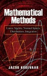 Mathematical Methods: Linear Algebra, Normed Spaces, Distributions, Integration - Jacob Korevaar