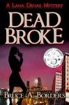 Dead Broke (Lana Denae Mystery Series Book 1) - Bruce A. Borders