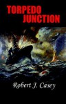 Torpedo Junction - Robert J. Casey