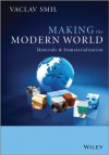 By Vaclav Smil Making the Modern World: Materials and Dematerialization (1st Edition) - Vaclav Smil