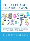 The Alphabets and ABC Book (Everything I Need To Succeed in Preschool - Series) - Kimberly Stephens