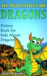 All My Relatives Are Dragons: Picture Book For Kids About Dragons - Alice Cussler