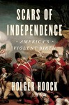 Scars of Independence: America's Violent Birth - Holger Hoock