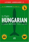 In-Flight Hungarian: Learn Before You Land (LL (R) In-Flight) - Living Language