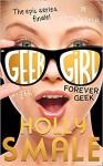Forever Geek (Geek Girl, Book 6) - Holly Smale
