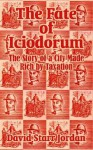 The Fate of Iciodorum: The Story of a City Made Rich by Taxation - David Starr Jordan