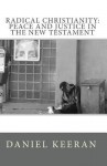 Radical Christianity: Peace and Justice in the New Testament - Daniel M. Keeran
