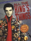 All the King's Things: The Ultimate Elvis Memorabilia Book - Bill Yenne, Ming Louie, Robin Rosaaen