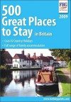 500 Great Places to Stay in Britain: Coast & Country Holidays, Full Range of Family Accommadation - FHG Guides
