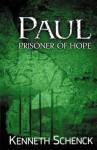 Paul: Prisoner of Hope - Kenneth Schenck